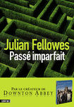 Pass� imparfait de Julian Fellowes  -- 24/07/14