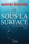 Sous la surface�: on a tous quelque chose � cacher de Martin Michaud -- 05/01/15