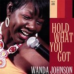 Wanda Johnson :  Hold what you got