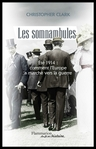 Les Somnambules : �t� 1914 : comment l�Europe a march� vers la guerre de Christopher Clark -- 10/03/14