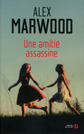Une amitié assassine d'Alex  Marwood