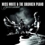 Same same de Miss White and The Drunken Piano -- 17/04/13
